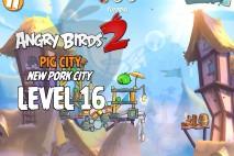 Angry Birds 2 Level 16 Pig City – New Pork City 3-Star Walkthrough