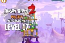 Angry Birds 2 Level 17 Pig City – New Pork City 3-Star Walkthrough