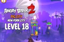 Angry Birds 2 Level 18 Pig City – New Pork City 3-Star Walkthrough