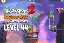 Angry Birds 2 Level 44 Bamboo Forest – Eggchanted Woods 3-Star Walkthrough