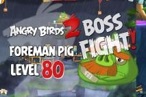 Angry Birds 2 Foreman Pig Level 80 Boss Fight Walkthrough – Cobalt Plateaus Chirp Valley