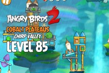 Angry Birds 2 Level 85 Cobalt Plateaus – Chirp Valley 3-Star Walkthrough