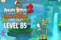 Angry Birds 2 Level 85 Cobalt Plateaus – Chirp Valley 3-Star Walkthrough
