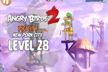 Angry Birds 2 Level 28 Pig City – New Pork City 3-Star Walkthrough