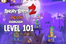 Angry Birds 2 Level 101 Pig City – Shangham 3-Star Walkthrough