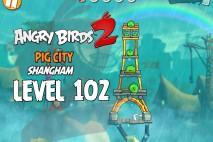 Angry Birds 2 Level 102 Pig City – Shangham 3-Star Walkthrough