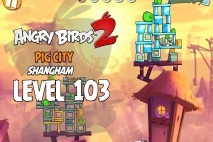 Angry Birds 2 Level 103 Pig City – Shangham 3-Star Walkthrough