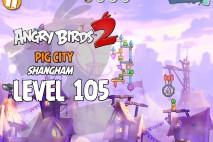 Angry Birds 2 Level 105 Pig City – Shangham 3-Star Walkthrough