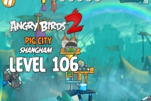 Angry Birds 2 Level 106 Pig City – Shangham 3-Star Walkthrough