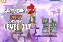 Angry Birds 2 Level 117 Pig City – Shangham 3-Star Walkthrough