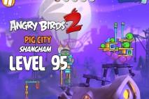 Angry Birds 2 Level 95 Pig City – Shangham 3-Star Walkthrough