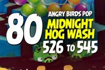Angry Birds Pop Levels 526 to 545 Midnight Hog Wash Walkthroughs