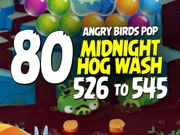Angry Birds Pop Part 80 - Levels 526 to 545 - Midnight Hog Wash