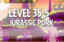 Angry Birds Jurassic Pork Level 35-5 Walkthrough